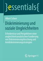 Diskriminierung Und Soziale Ungleichheiten - Erfordernisse Und Perspektiven Einer Ungleichheitsanalytischen Fundierung Von Diskriminierungsforschung (2014)