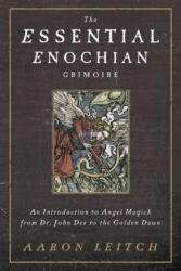 Essential Enochian Grimoire - An Introduction to Angel Magick from Dr. John Dee to the Golden Dawn (2014)