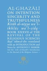 Al-Ghazali on Intention, Sincerity & Truthfulness (2014)