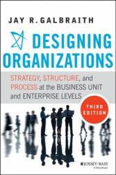 Designing Organizations - Strategy, Structure, and Process at the Business Unit and Enterprise Levels (2014)