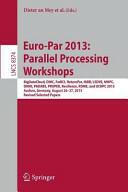 Euro-Par 2013 : Parallel Processing Workshops - BigDataCloud, DIHC, FedICI, HeteroPar, HiBB, LSDVE, MHPC, OMHI, PADABS, PROPER, Resilience, ROME, and (2014)