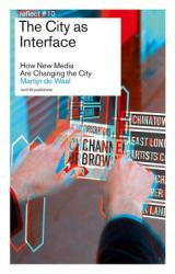 The City as Interface: How Digital Media Are Changing the City (2014)