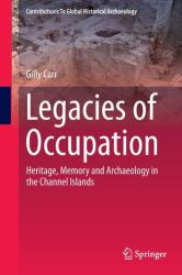 Legacies of Occupation - Heritage, Memory and Archaeology in the Channel Islands (2014)