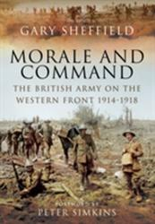 Command and Morale - The British Army on the Western Front 1914-18 (2014)