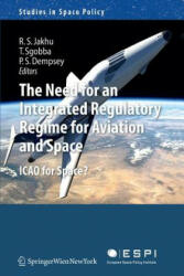 Need for an Integrated Regulatory Regime for Aviation and Space - ICAO for Space? (2013)