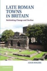 Late Roman Towns in Britain - Rethinking Change and Decline (2014)