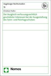 Der Ausgleich verfassungsrechtlich geschtzter Interessen bei der Ausgestaltung des Sonn- und Feiertagsschutzes (2014)