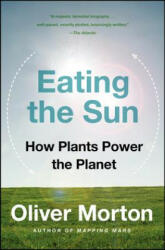 Eating the Sun: How Plants Power the Planet (ISBN: 9780007163656)