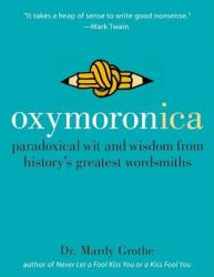 Oxymoronica: Paradoxical Wit and Wisdom from History's Greatest Wordsmiths (ISBN: 9780060536992)