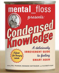 Mental Floss Presents Condensed Knowledge: A Deliciously Irreverent Guide to Feeling Smart Again (ISBN: 9780060568061)