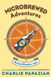 Microbrewed Adventures: A Lupulin Filled Journey to the Heart and Flavor of the World's Great Craft Beers (ISBN: 9780060758141)