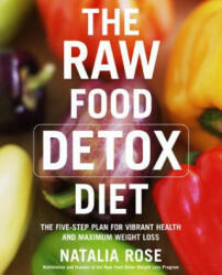 Raw Food Detox Diet - The Five-step Plan for Vibrant Health and Maximum Weight Loss (ISBN: 9780060834371)