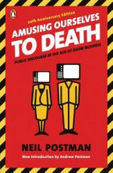 Amusing Ourselves to Death - Neil Postman, Andrew Postman (ISBN: 9780143036531)