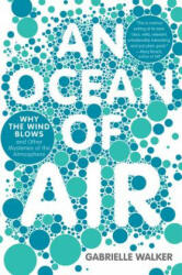 An Ocean of Air: Why the Wind Blows and Other Mysteries of the Atmosphere - Gabrielle Walker (ISBN: 9780156034142)