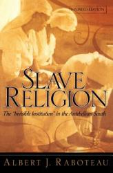 "Slave Religion: The Invisible Institution"" in the Antebellum South (ISBN: 9780195174120)"