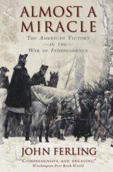 Almost a Miracle: The American Victory in the War of Independence (ISBN: 9780195382921)