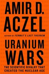 Uranium Wars: The Scientific Rivalry That Created the Nuclear Age (ISBN: 9780230103351)