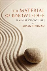The Material of Knowledge: Feminist Disclosures (ISBN: 9780253221964)