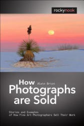How Photographs are Sold - Stories and Examples of How Fine Art Photographers Sell Their Work (2014)