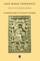 Introducere în studiul istoriei. Tratat de istoriografie generală (ISBN: 9786066095631)