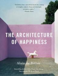 The Architecture of Happiness - Alain de Botton (ISBN: 9780307277244)