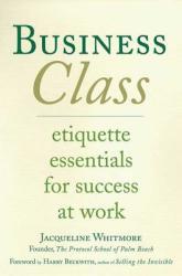 Business Class: Etiquette Essentials for Success at Work (ISBN: 9780312338091)
