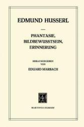 Phantasie, Bildbewusstsein, Erinnerung - Zur Phanomenologie Der Anschaulichen Vergegenwartigungen Texte Aus Dem Nachlass (2011)