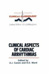 Clinical Aspects of Cardiac Arrhythmias - A. J. Camm, D. Ward (2012)