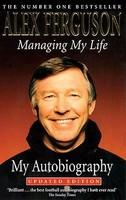 Managing My Life - Alex Ferguson (ISBN: 9780340728567)