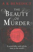 Beauty of Murder - A. K. Benedict (2014)