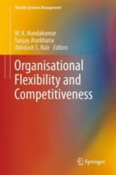 Organisational Flexibility and Competitiveness - M. K. Nandakumar, Sanjay Jharkharia, Abhilash S. Nair (2014)