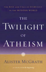 The Twilight of Atheism: The Rise and Fall of Disbelief in the Modern World (ISBN: 9780385500623)