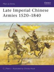 Late Imperial Chinese Armies, 1520-1840 - C. J. Peers, Christa Hook (1997)