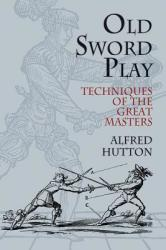 Old Sword Play - Alfred Hutton (ISBN: 9780486419510)