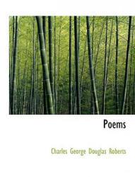 Roberts, Charles George Douglas, Sir - Poems - Roberts, Charles George Douglas, Sir (2009)