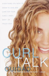 Curl Talk: Everything You Need to Know to Love and Care for Your Curly, Kinky, Wavy, or Frizzy Hair (ISBN: 9780609808375)