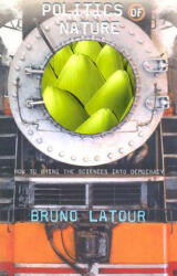 Politics of Nature - How to Bring the Sciences into Democracy (ISBN: 9780674013476)