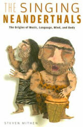 The Singing Neanderthals: The Origins of Music, Language, Mind, and Body (ISBN: 9780674025592)