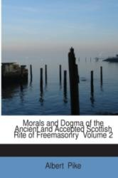 Morals and Dogma of the Ancient and Accepted Scottish Rite of Freemasonry Volume 2 - Albert Pike (2008)