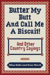 Butter My Butt and Call Me a Biscuit: And Other Country Sayings, Say-So's, Hoots and Hollers (ISBN: 9780740785672)