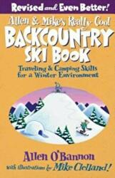 Allen & Mike's Really Cool Backcountry Ski Book: Traveling & Camping Skills for a Winter Environment (ISBN: 9780762745852)