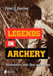 Legends in Archery - Adventurers with Bow and Arrow (ISBN: 9780764335754)
