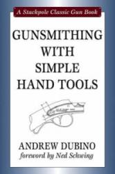 Gunsmithing with Simple Hand Tools - Andrew Dubino (ISBN: 9780811703789)