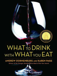 What to Drink with What You Eat: The Definitive Guide to Pairing Food with Wine, Beer, Spirits, Coffee, Tea - Even Water - Based on Expert Advice from (ISBN: 9780821257180)