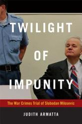 Twilight of Impunity - The War Crimes Trial of Slobodan Milosevic (ISBN: 9780822347460)