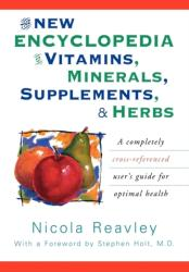The New Encyclopedia of Vitamins, Minerals, Supplements, & Herbs: A Completely Cross-Referenced User S Guide for Optimal Health (ISBN: 9780871318978)