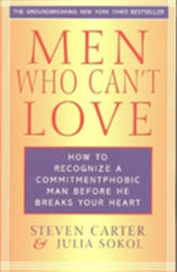 Men Who Can't Love: How to Recognize a Commitment Phobic Man Before He Breaks Your Heart (ISBN: 9780871319999)