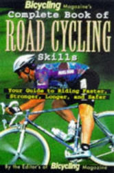 Bicycling Magazine's Complete Book of Road Cycling Skills - Ed Pavelka (ISBN: 9780875964867)