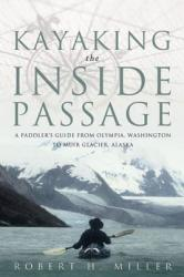 Kayaking the Inside Passage: A Paddler's Guide from Olympia, Washington, to Glacier, Alaska (ISBN: 9780881506426)