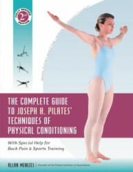 The Complete Guide to Joseph H. Pilates' Techniques of Physical Conditioning - Allan Menezes (ISBN: 9780897934381)